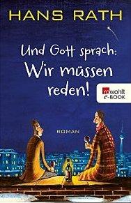 Und Gott sprach wir müssen reden- Hans Rath